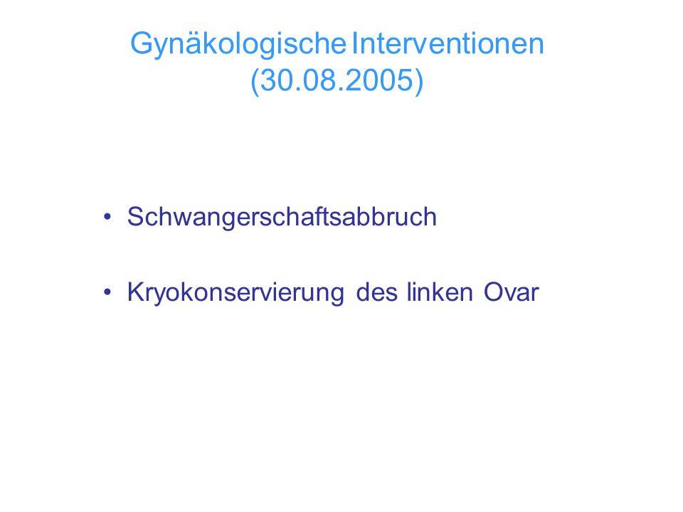 Gynäkologische Interventionen (30.08.2005) Schwangerschaftsabbruch Kryokonservierung des linken Ovar