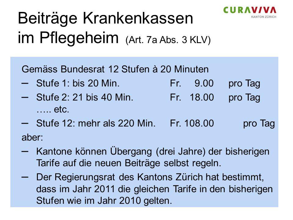 Beiträge Krankenkassen im Pflegeheim (Art. 7a Abs. 3 KLV) Gemäss Bundesrat 12 Stufen à 20 Minuten – Stufe 1: bis 20 Min.Fr. 9.00pro Tag – Stufe 2: 21