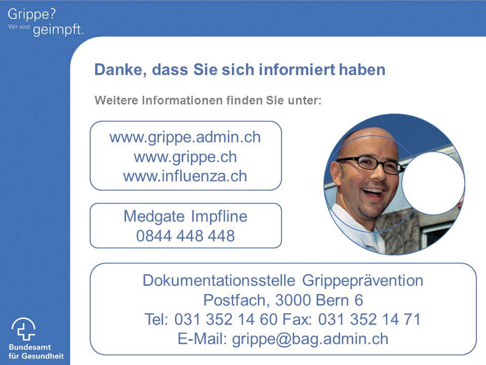 Danke, dass Sie sich informiert haben Medgate Impfline 0844 448 448 www.grippe.admin.ch www.grippe.ch www.influenza.ch Dokumentationsstelle Grippepräv