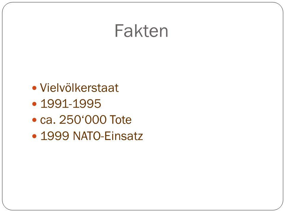 Fakten Vielvölkerstaat 1991-1995 ca. 250000 Tote 1999 NATO-Einsatz