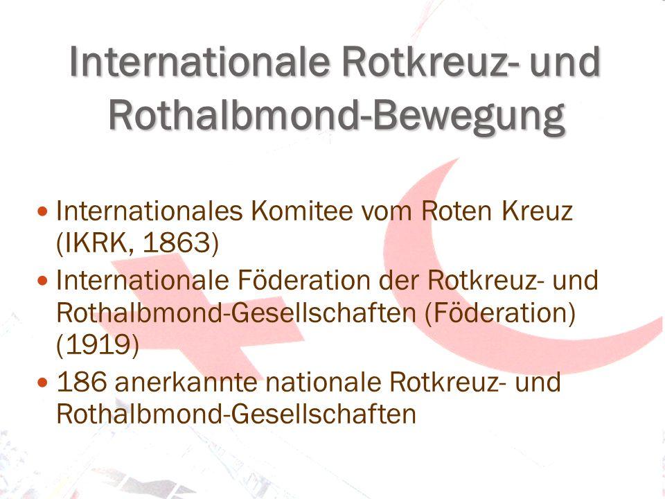 Internationales Komitee vom Roten Kreuz (IKRK, 1863) Internationale Föderation der Rotkreuz- und Rothalbmond-Gesellschaften (Föderation) (1919) 186 anerkannte nationale Rotkreuz- und Rothalbmond-Gesellschaften Internationale Rotkreuz- und Rothalbmond-Bewegung