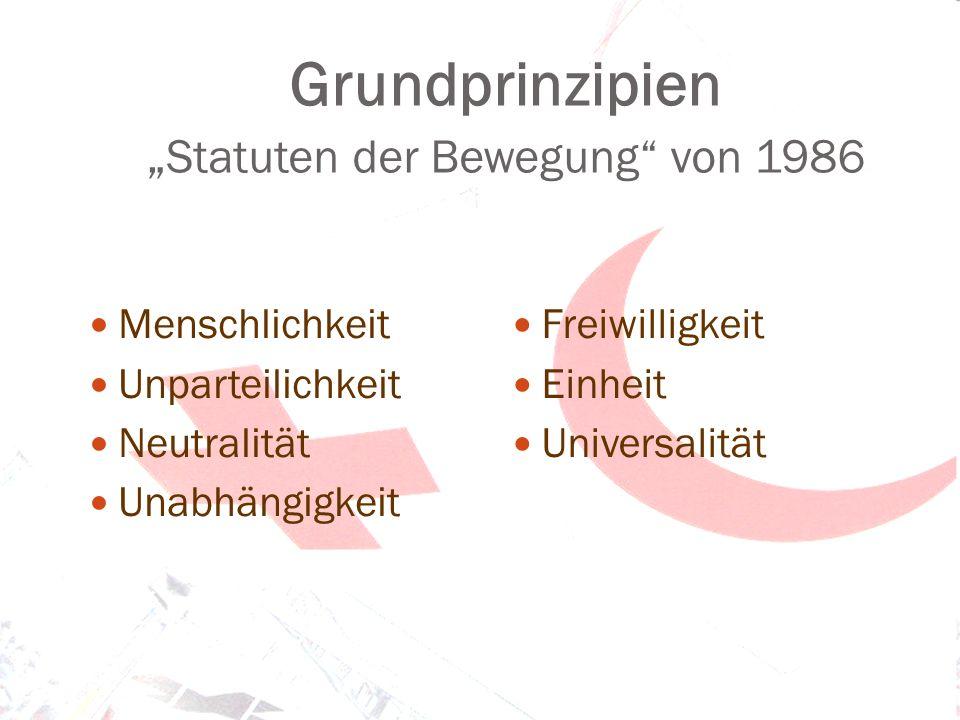 Grundprinzipien Statuten der Bewegung von 1986 Menschlichkeit Unparteilichkeit Neutralität Unabhängigkeit Freiwilligkeit Einheit Universalität