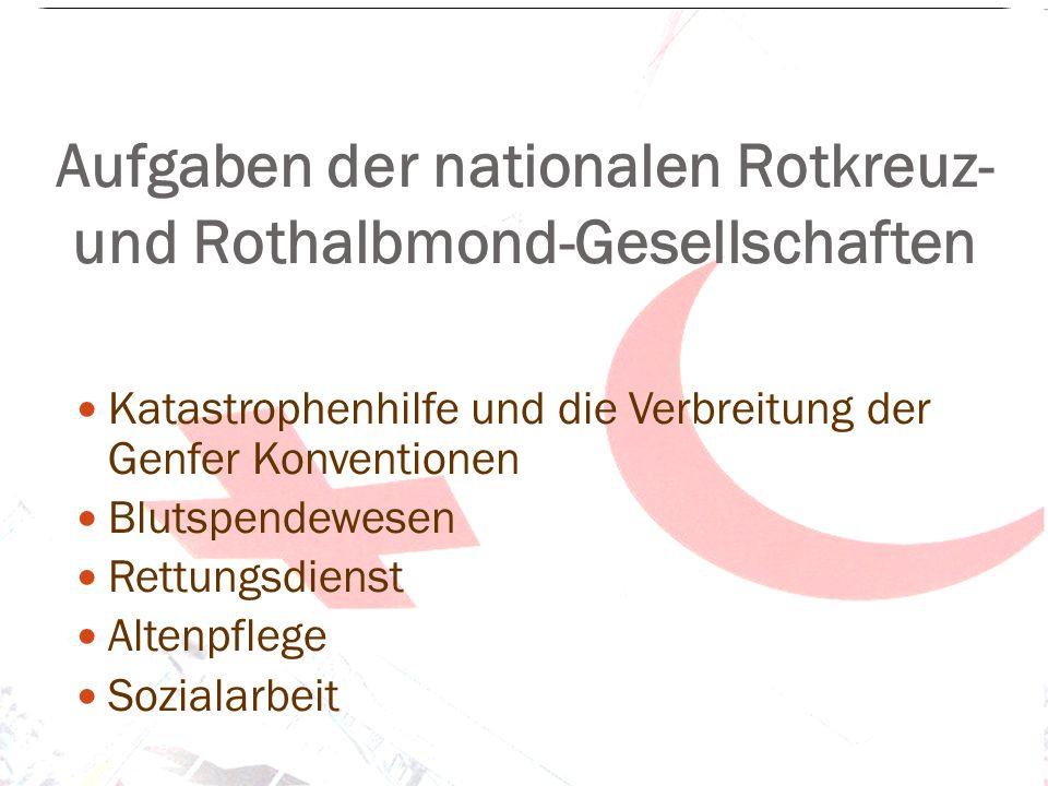 Aufgaben der nationalen Rotkreuz- und Rothalbmond-Gesellschaften Katastrophenhilfe und die Verbreitung der Genfer Konventionen Blutspendewesen Rettung