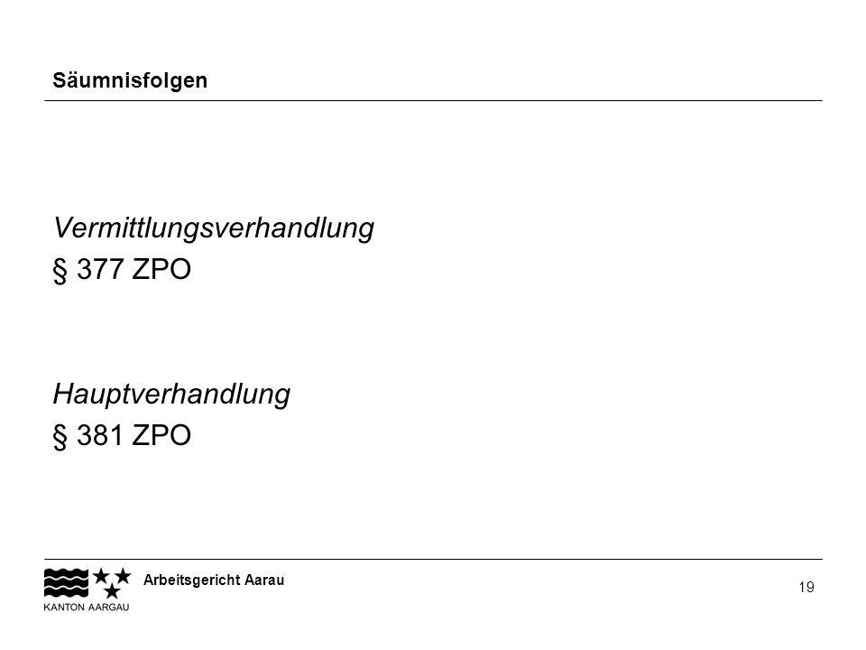 Arbeitsgericht Aarau 19 Säumnisfolgen Vermittlungsverhandlung § 377 ZPO Hauptverhandlung § 381 ZPO