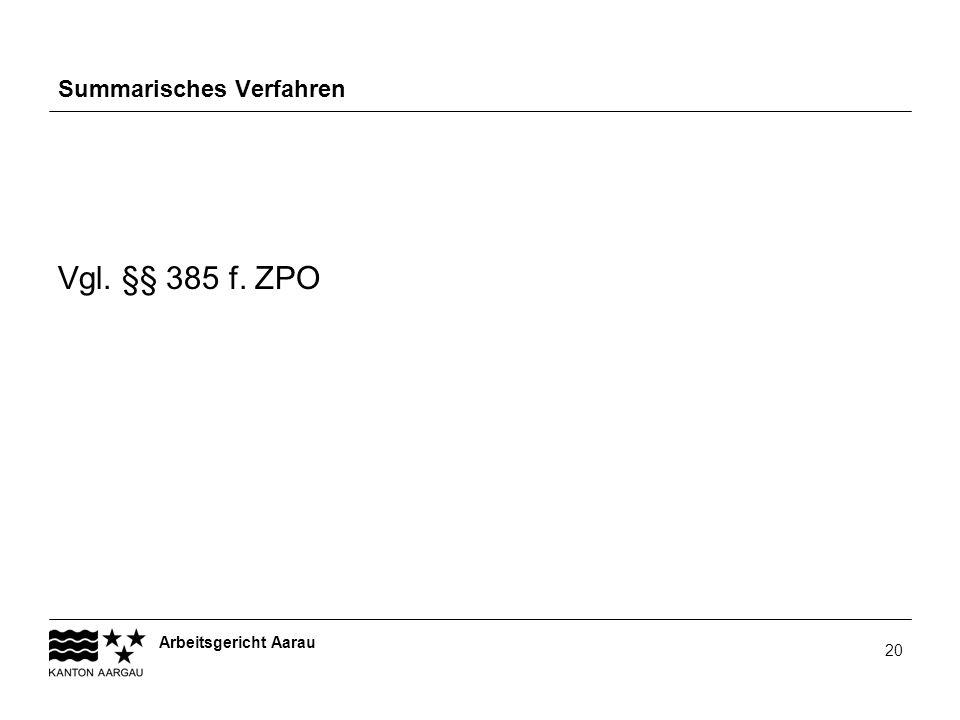 Arbeitsgericht Aarau 20 Summarisches Verfahren Vgl. §§ 385 f. ZPO