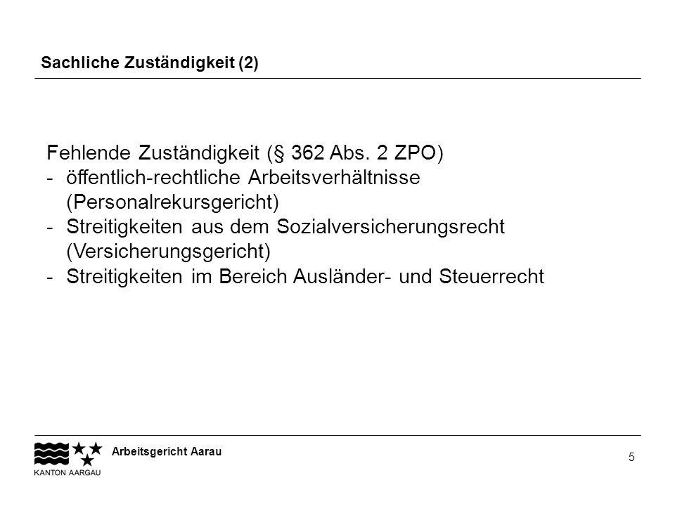 Arbeitsgericht Aarau 5 Sachliche Zuständigkeit (2) Fehlende Zuständigkeit (§ 362 Abs. 2 ZPO) -öffentlich-rechtliche Arbeitsverhältnisse (Personalrekur