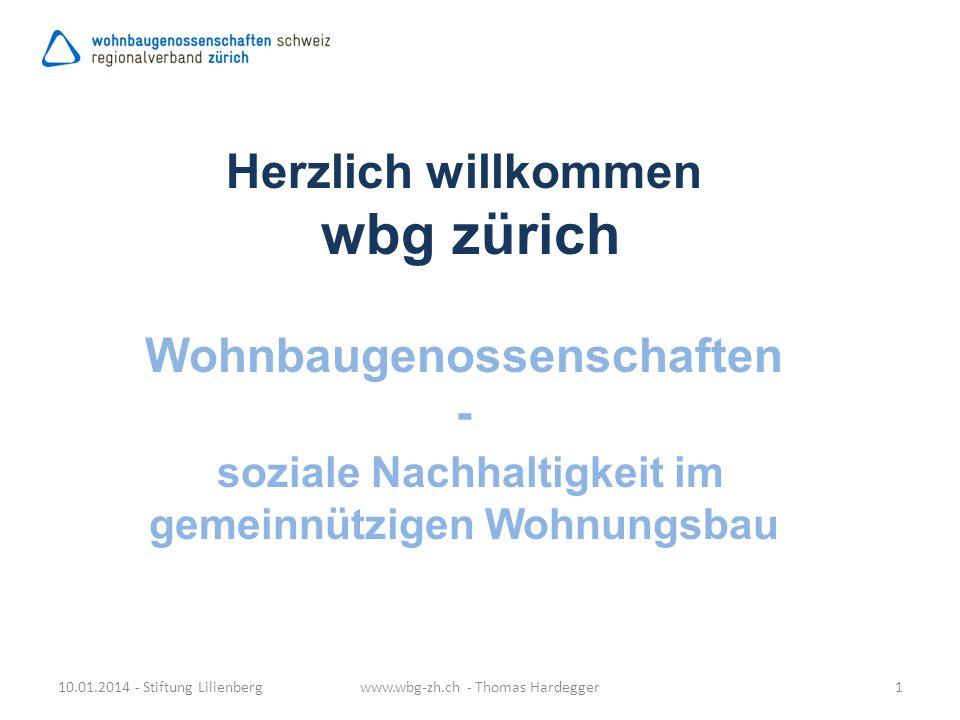 Herzlich willkommen wbg zürich Wohnbaugenossenschaften - soziale Nachhaltigkeit im gemeinnützigen Wohnungsbau 10.01.2014 - Stiftung Lilienbergwww.wbg-