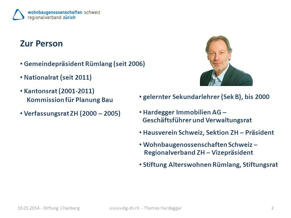 Zur Person 10.01.2014 - Stiftung Lilienbergwww.wbg-zh.ch - Thomas Hardegger2 Gemeindepräsident Rümlang (seit 2006) Nationalrat (seit 2011) Kantonsrat