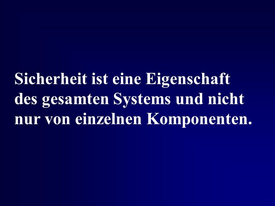 Sicherheit ist eine Eigenschaft des gesamten Systems und nicht nur von einzelnen Komponenten.