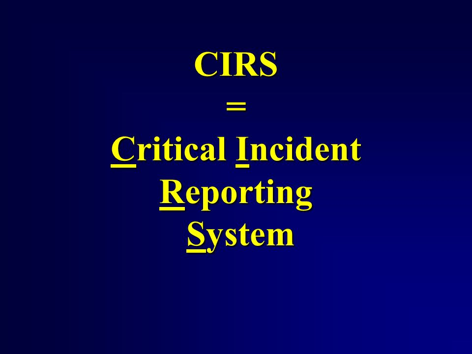 CIRRS = Critical Incident Reporting and Reacting System
