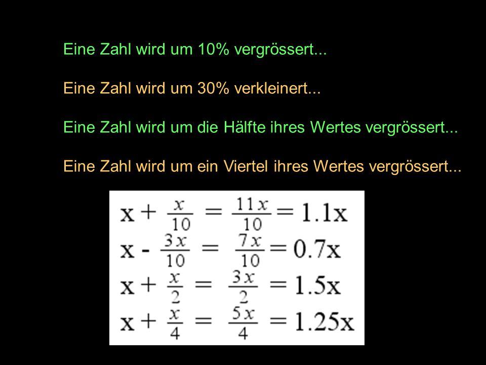 Eine Zahl wird um 10% vergrössert... Eine Zahl wird um 30% verkleinert... Eine Zahl wird um die Hälfte ihres Wertes vergrössert... Eine Zahl wird um e