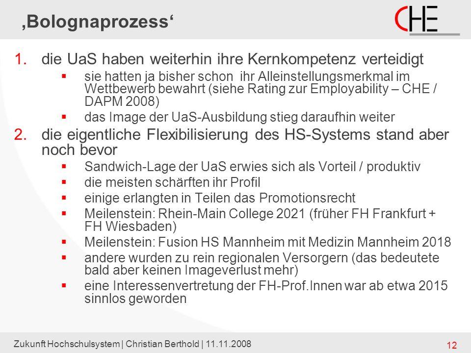 Zukunft Hochschulsystem | Christian Berthold | 11.11.2008 12 Bolognaprozess 1.die UaS haben weiterhin ihre Kernkompetenz verteidigt sie hatten ja bish