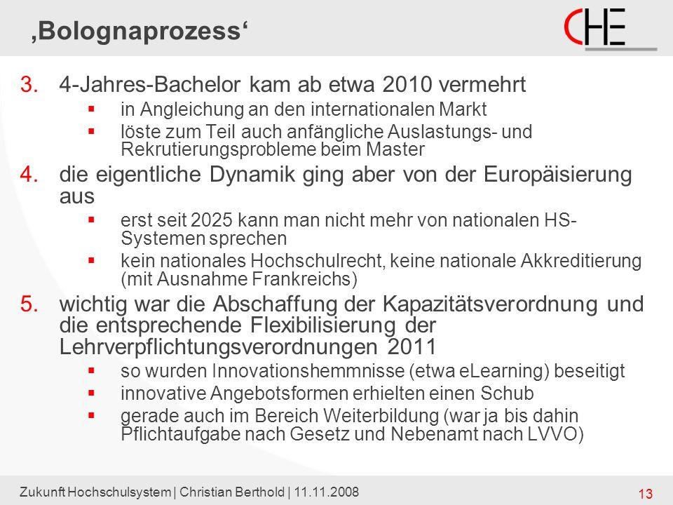 Zukunft Hochschulsystem | Christian Berthold | 11.11.2008 13 Bolognaprozess 3.4-Jahres-Bachelor kam ab etwa 2010 vermehrt in Angleichung an den intern