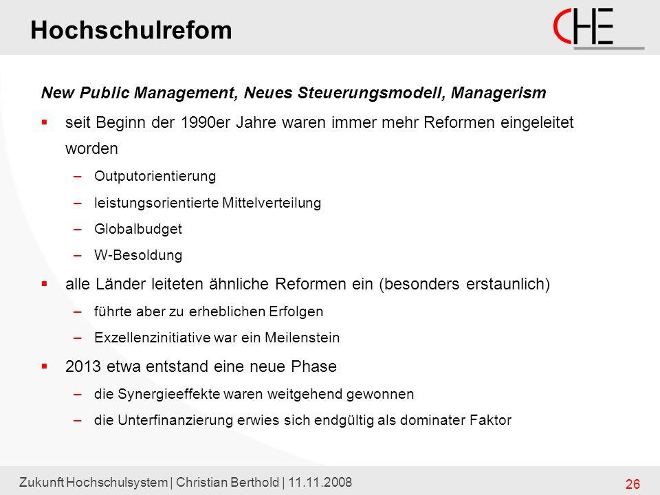 Zukunft Hochschulsystem | Christian Berthold | 11.11.2008 26 New Public Management, Neues Steuerungsmodell, Managerism seit Beginn der 1990er Jahre wa