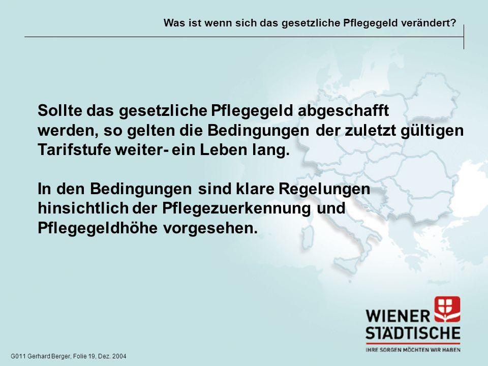 G011 Gerhard Berger, Folie 19, Dez. 2004 Was ist wenn sich das gesetzliche Pflegegeld verändert? Sollte das gesetzliche Pflegegeld abgeschafft werden,