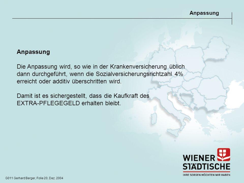 G011 Gerhard Berger, Folie 20, Dez. 2004 Anpassung Die Anpassung wird, so wie in der Krankenversicherung üblich dann durchgeführt, wenn die Sozialvers