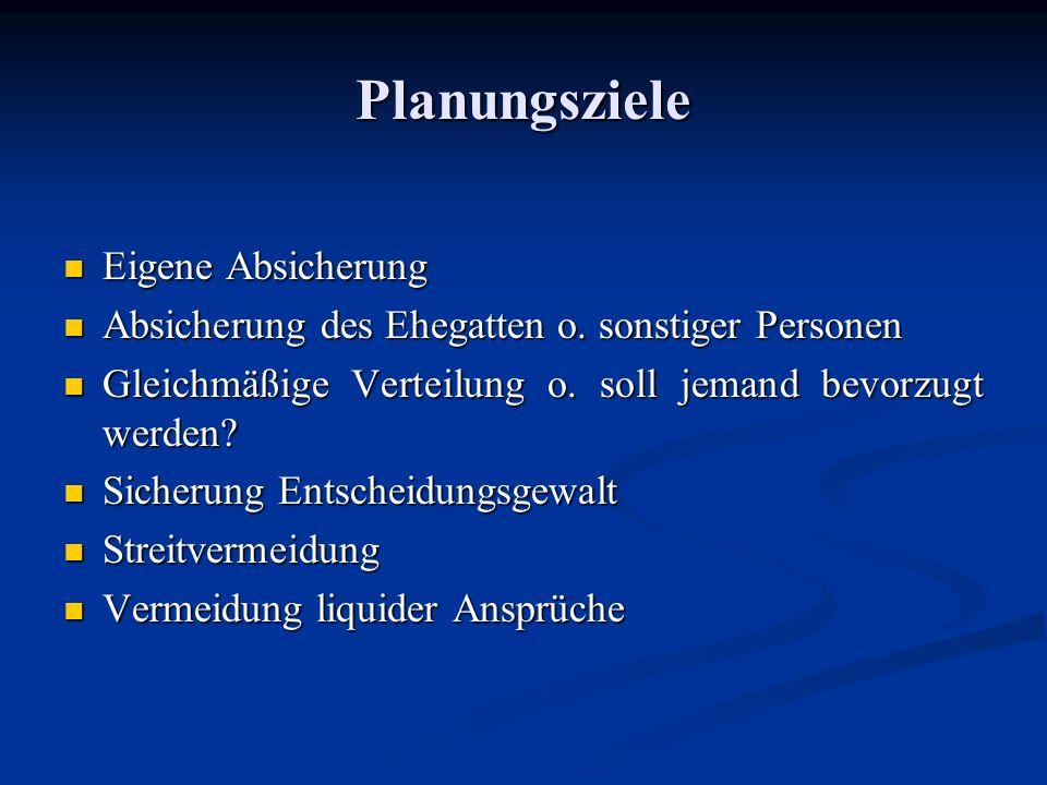 Planungsziele Eigene Absicherung Eigene Absicherung Absicherung des Ehegatten o. sonstiger Personen Absicherung des Ehegatten o. sonstiger Personen Gl