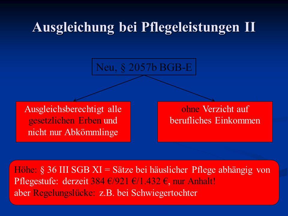 Ausgleichung bei Pflegeleistungen II Höhe: § 36 III SGB XI = Sätze bei häuslicher Pflege abhängig von Pflegestufe: derzeit 384 /921 /1.432, nur Anhalt