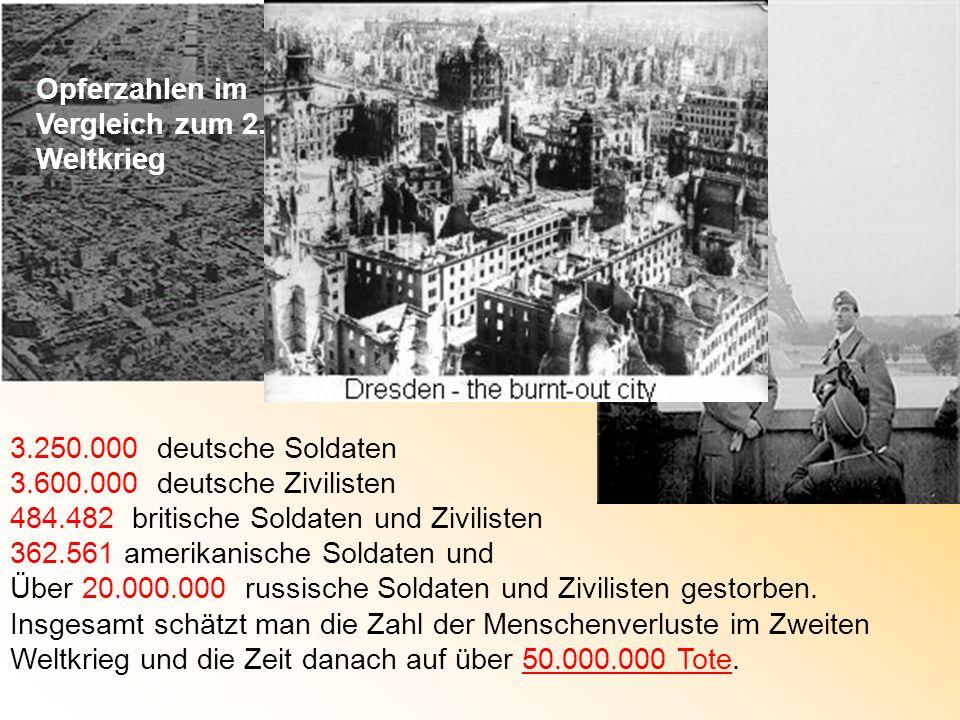 3.250.000 deutsche Soldaten 3.600.000 deutsche Zivilisten 484.482 britische Soldaten und Zivilisten 362.561 amerikanische Soldaten und Über 20.000.000