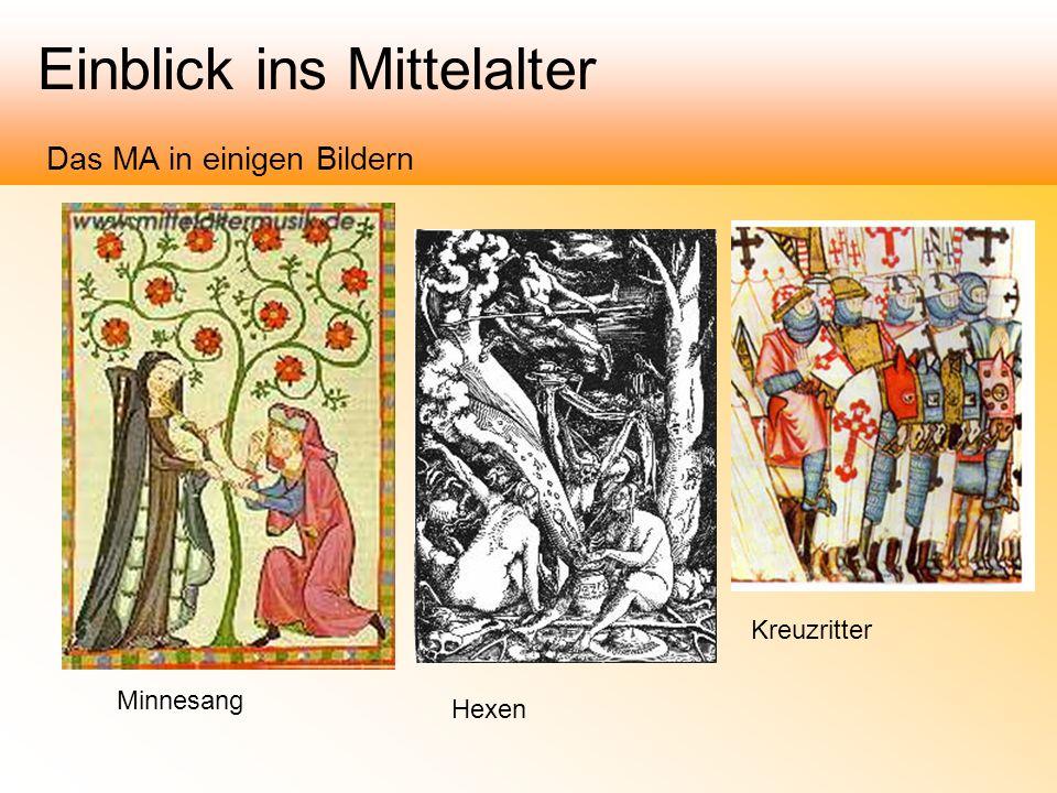 Einblick ins Mittelalter Das MA in einigen Bildern Minnesang Hexen Kreuzritter