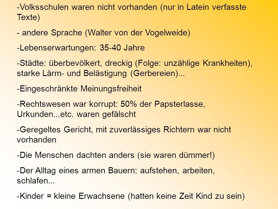-Volksschulen waren nicht vorhanden (nur in Latein verfasste Texte) - andere Sprache (Walter von der Vogelweide) -Lebenserwartungen: 35-40 Jahre -Städ