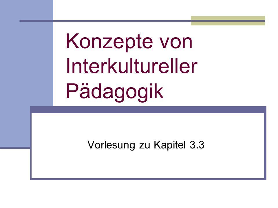 Konzepte von Interkultureller Pädagogik Vorlesung zu Kapitel 3.3