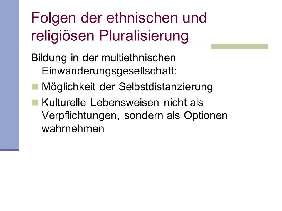 Folgen der ethnischen und religiösen Pluralisierung Bildung in der multiethnischen Einwanderungsgesellschaft: Möglichkeit der Selbstdistanzierung Kult