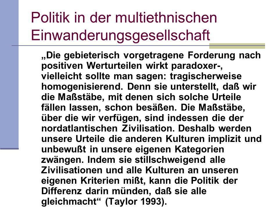 Politik in der multiethnischen Einwanderungsgesellschaft Die gebieterisch vorgetragene Forderung nach positiven Werturteilen wirkt paradoxer-, viellei