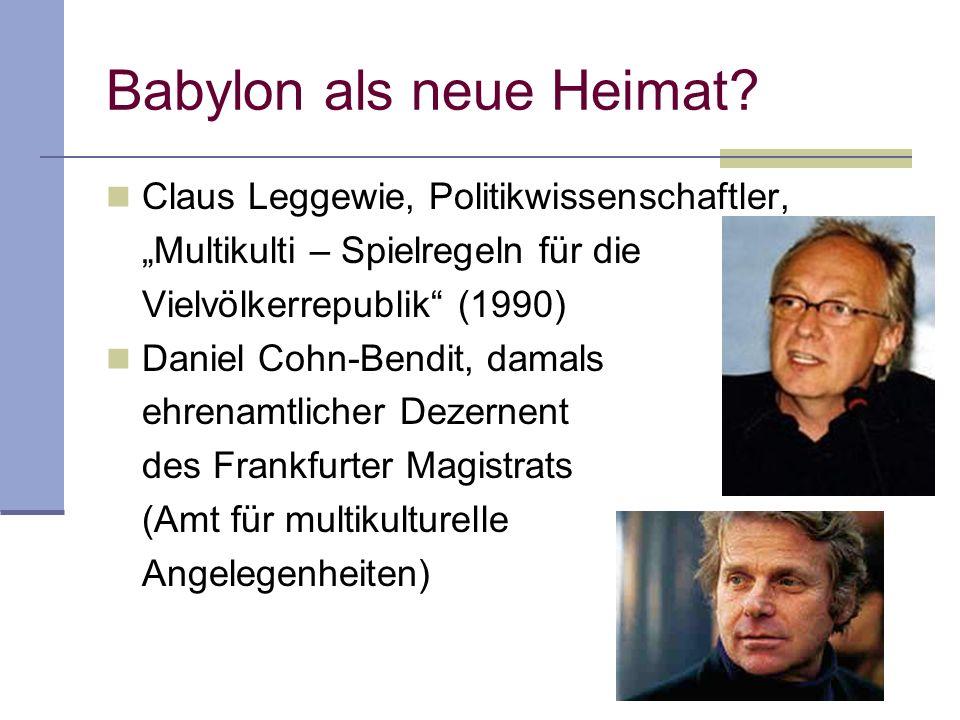 Babylon als neue Heimat? Claus Leggewie, Politikwissenschaftler, Multikulti – Spielregeln für die Vielvölkerrepublik (1990) Daniel Cohn-Bendit, damals