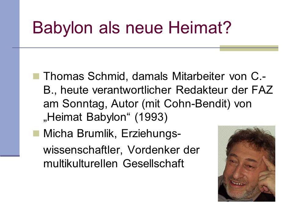 Babylon als neue Heimat? Thomas Schmid, damals Mitarbeiter von C.- B., heute verantwortlicher Redakteur der FAZ am Sonntag, Autor (mit Cohn-Bendit) vo