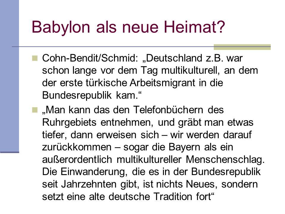Babylon als neue Heimat? Cohn-Bendit/Schmid: Deutschland z.B. war schon lange vor dem Tag multikulturell, an dem der erste türkische Arbeitsmigrant in