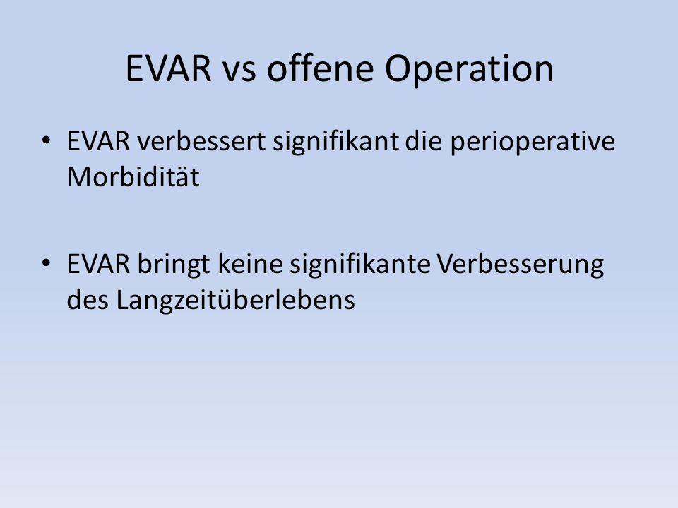 EVAR vs offene Operation EVAR verbessert signifikant die perioperative Morbidität EVAR bringt keine signifikante Verbesserung des Langzeitüberlebens
