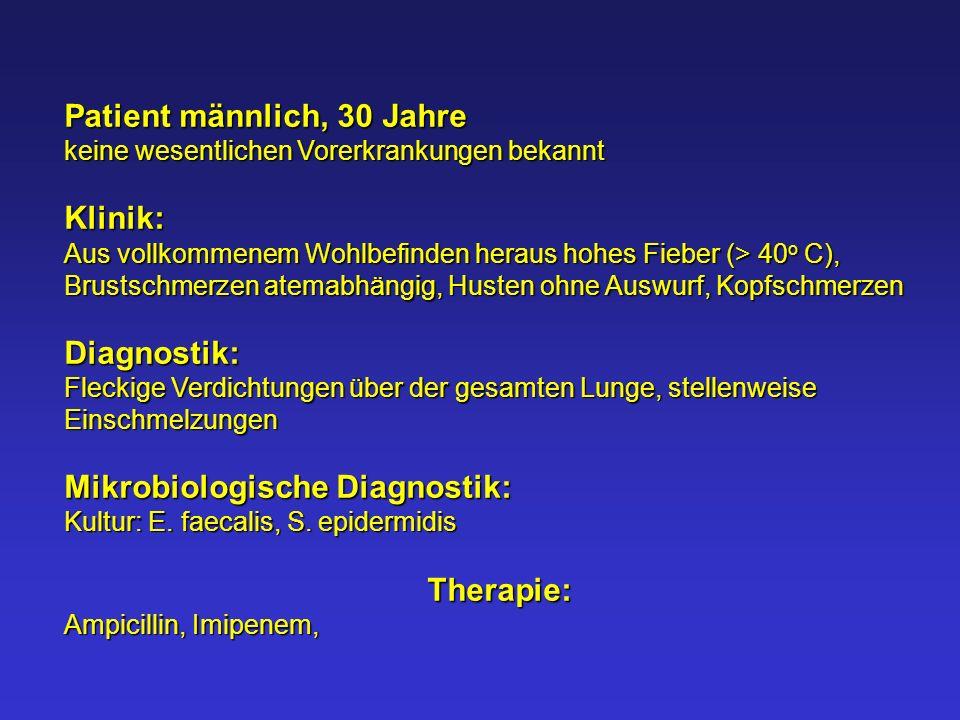 Patient männlich, 30 Jahre keine wesentlichen Vorerkrankungen bekannt Klinik: Aus vollkommenem Wohlbefinden heraus hohes Fieber (> 40 o C), Brustschme