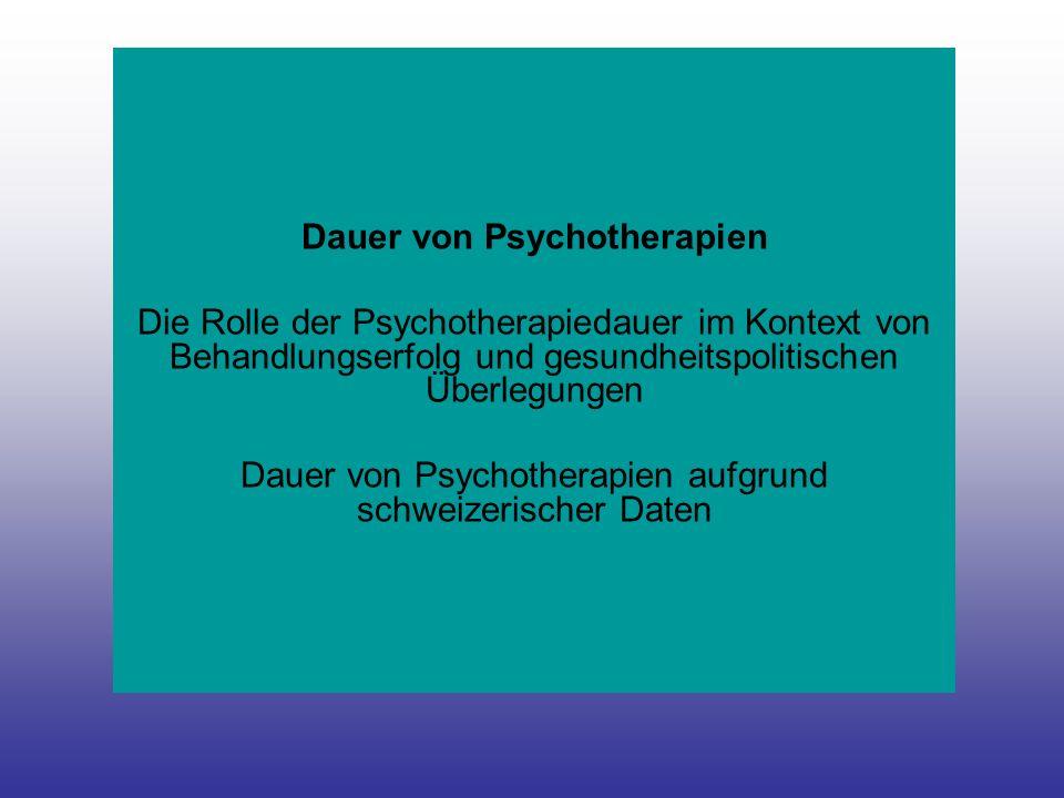 Dauer von Psychotherapien Die Rolle der Psychotherapiedauer im Kontext von Behandlungserfolg und gesundheitspolitischen Überlegungen Dauer von Psychotherapien aufgrund schweizerischer Daten