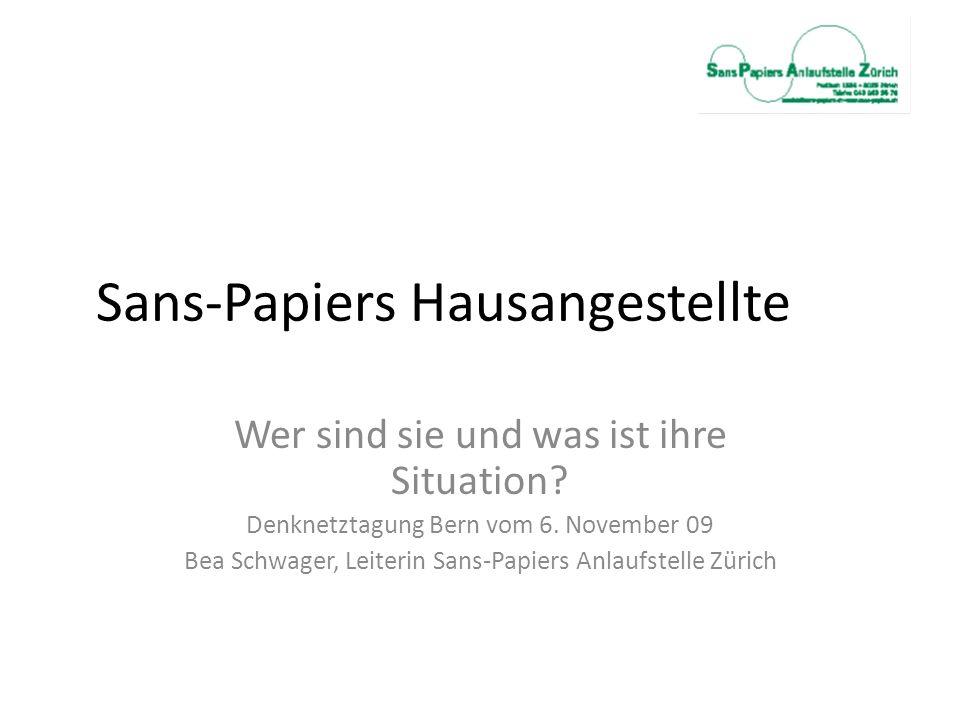 Sans-Papiers Hausangestellte Wer sind sie und was ist ihre Situation? Denknetztagung Bern vom 6. November 09 Bea Schwager, Leiterin Sans-Papiers Anlau