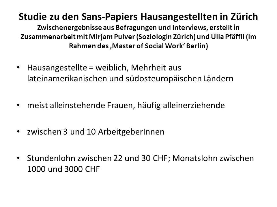 Studie zu den Sans-Papiers Hausangestellten in Zürich Zwischenergebnisse aus Befragungen und Interviews, erstellt in Zusammenarbeit mit Mirjam Pulver