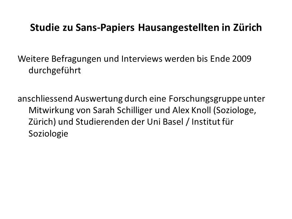 Studie zu Sans-Papiers Hausangestellten in Zürich Weitere Befragungen und Interviews werden bis Ende 2009 durchgeführt anschliessend Auswertung durch