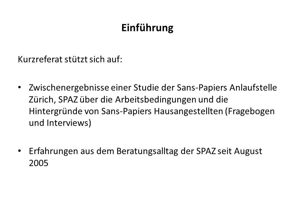 Einführung Kurzreferat stützt sich auf: Zwischenergebnisse einer Studie der Sans-Papiers Anlaufstelle Zürich, SPAZ über die Arbeitsbedingungen und die