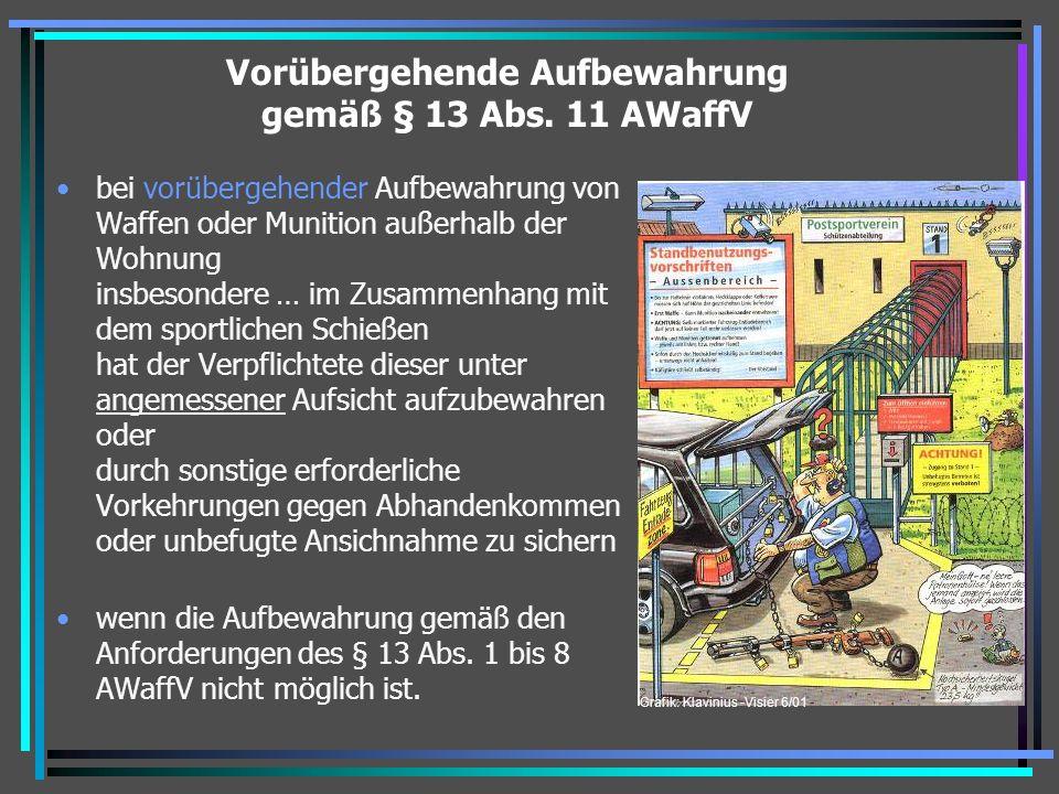 Vorübergehende Aufbewahrung gemäß § 13 Abs. 11 AWaffV bei vorübergehender Aufbewahrung von Waffen oder Munition außerhalb der Wohnung insbesondere … i
