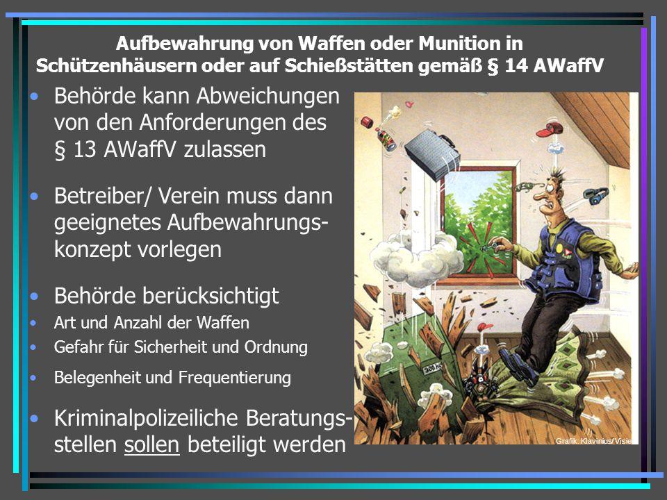 Aufbewahrung von Waffen oder Munition in Schützenhäusern oder auf Schießstätten gemäß § 14 AWaffV Behörde kann Abweichungen von den Anforderungen des