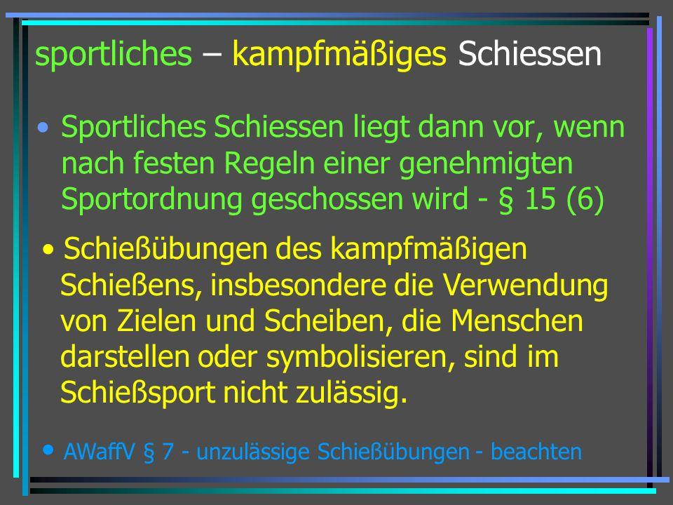 sportliches – kampfmäßiges Schiessen Sportliches Schiessen liegt dann vor, wenn nach festen Regeln einer genehmigten Sportordnung geschossen wird - §
