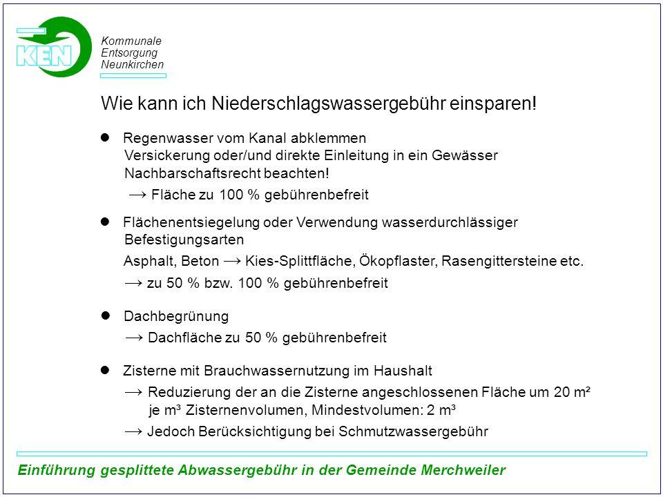 Kommunale Entsorgung Neunkirchen Einführung gesplittete Abwassergebühr in der Gemeinde Merchweiler Wie kann ich Niederschlagswassergebühr einsparen! R