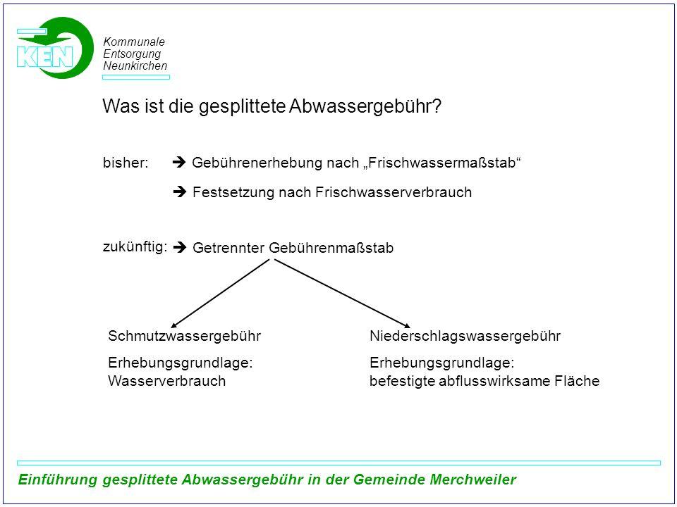 Kommunale Entsorgung Neunkirchen Einführung gesplittete Abwassergebühr in der Gemeinde Merchweiler Was ist die gesplittete Abwassergebühr? bisher: Geb