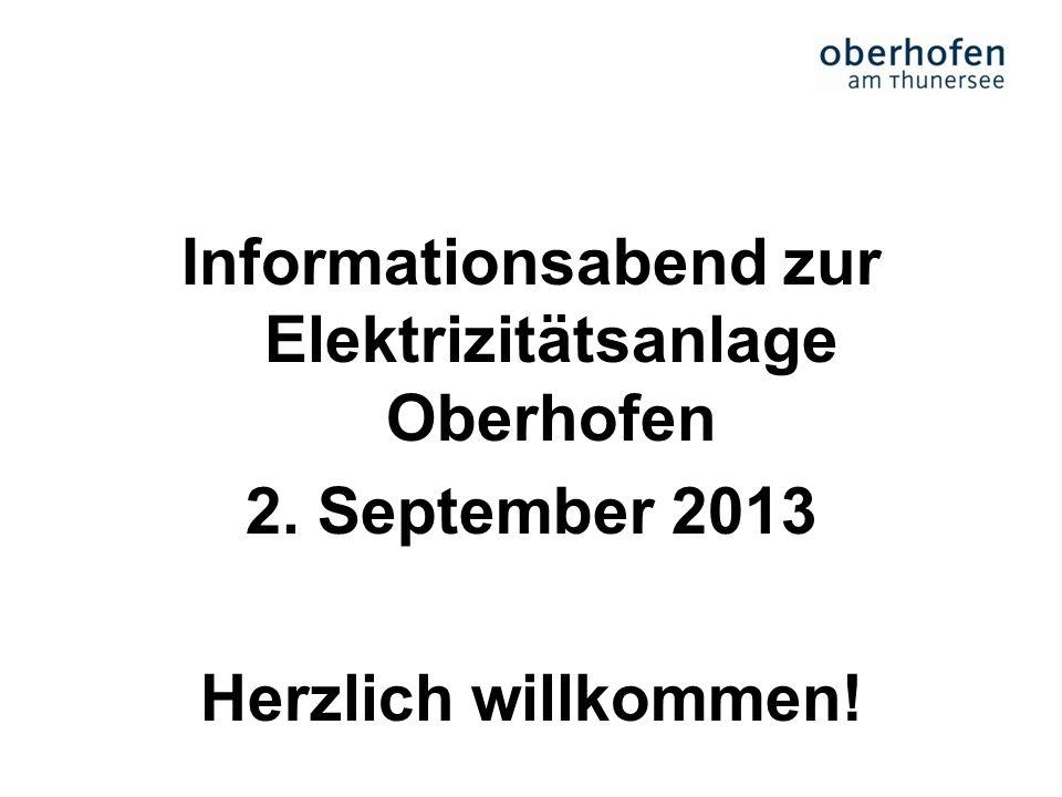 Informationsabend zur Elektrizitätsanlage Oberhofen 2. September 2013 Herzlich willkommen!