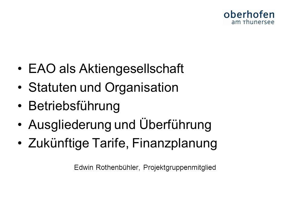 EAO als Aktiengesellschaft Statuten und Organisation Betriebsführung Ausgliederung und Überführung Zukünftige Tarife, Finanzplanung Edwin Rothenbühler