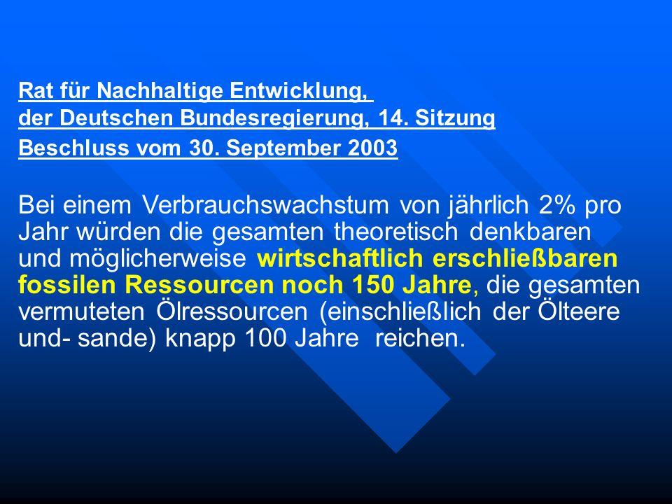 Rat für Nachhaltige Entwicklung, der Deutschen Bundesregierung, 14. Sitzung Beschluss vom 30. September 2003 Bei einem Verbrauchswachstum von jährlich