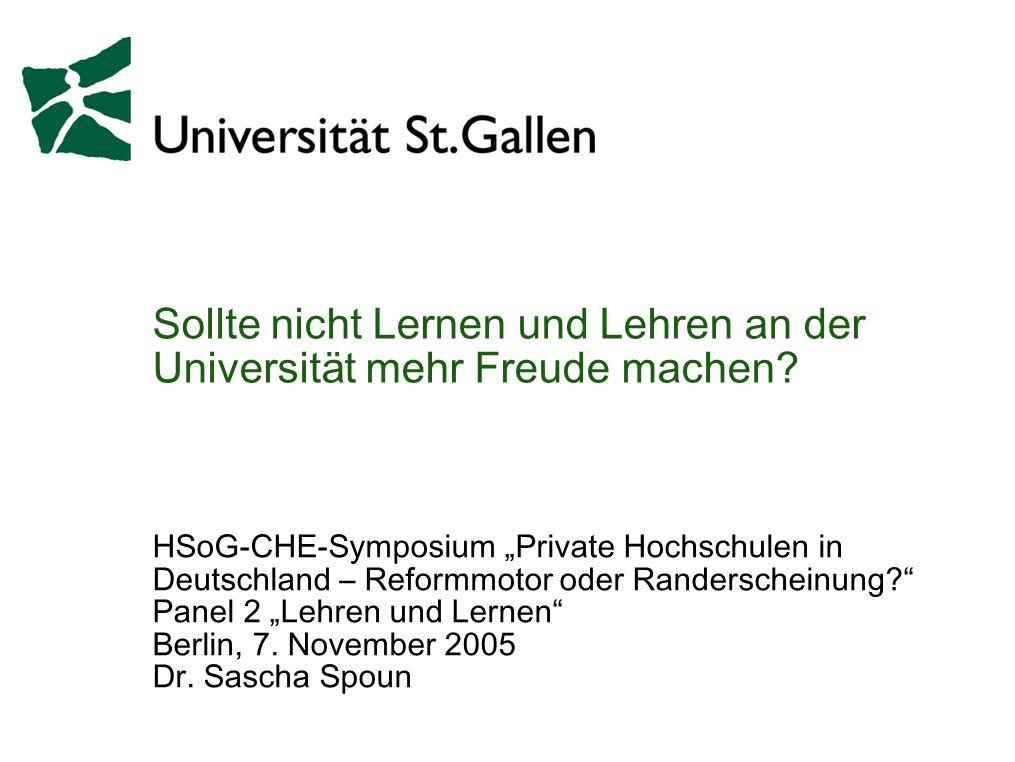 Sollte nicht Lernen und Lehren an der Universität mehr Freude machen? HSoG-CHE-Symposium Private Hochschulen in Deutschland – Reformmotor oder Randers