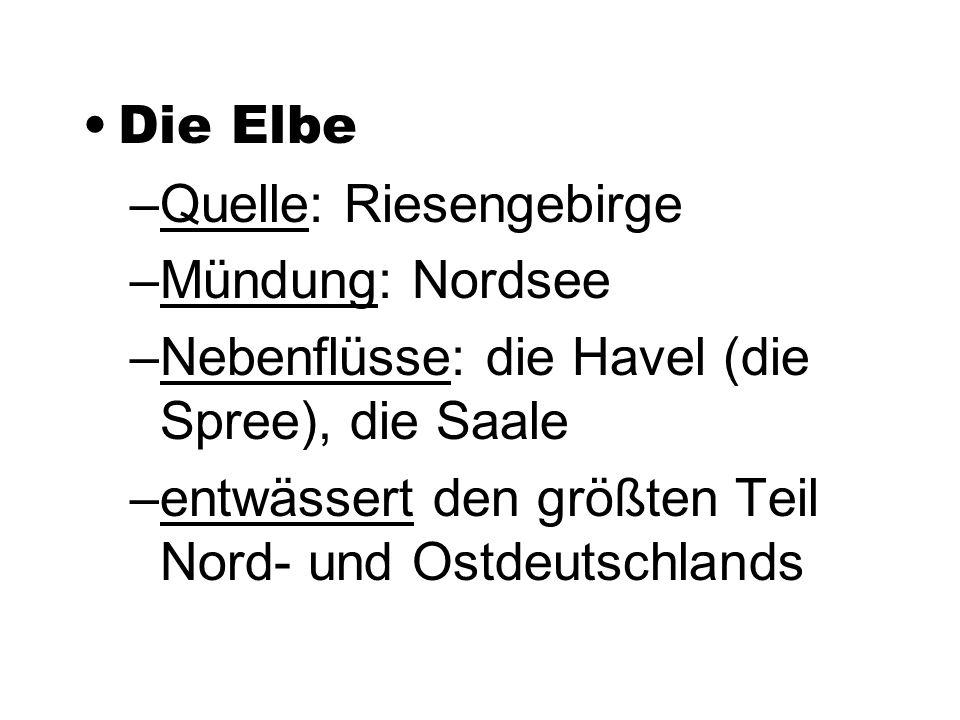 Die Elbe –Quelle: Riesengebirge –Mündung: Nordsee –Nebenflüsse: die Havel (die Spree), die Saale –entwässert den größten Teil Nord- und Ostdeutschlands