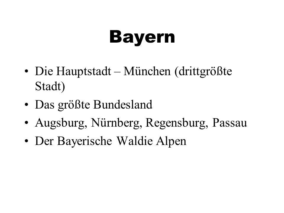 Bayern Die Hauptstadt – München (drittgrößte Stadt) Das größte Bundesland Augsburg, Nürnberg, Regensburg, Passau Der Bayerische Waldie Alpen