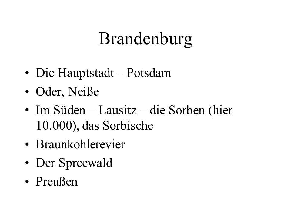 Brandenburg Die Hauptstadt – Potsdam Oder, Neiße Im Süden – Lausitz – die Sorben (hier 10.000), das Sorbische Braunkohlerevier Der Spreewald Preußen